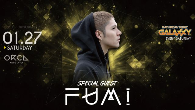 SPECIAL GUEST : DJ FUMI / 『 SATURDAY NIGHT GALAXXY 』