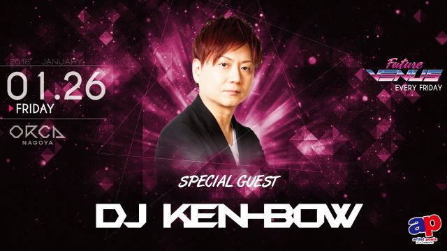 SPECIAL GUEST : DJ KEN-BOW / NAPO NIGHT