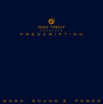 RON TRENT PRESENTS - PRESCRIPTION : WORD, SOUND & POWER