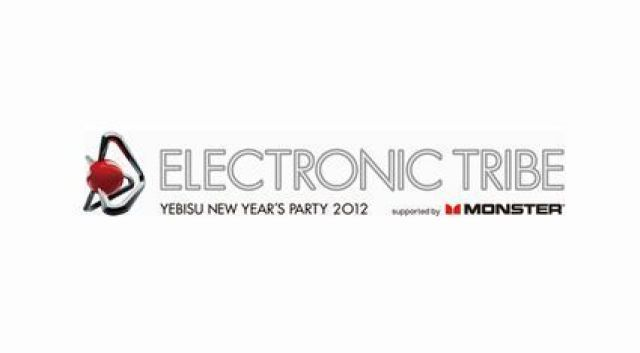 ELECTRONIC TRIBE YEBISU NEW YEAR'S PARTY 2012 supported by MONSTER