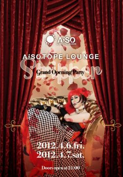 AISOTOPE LOUNGE OPENING PARTY「Stripper」