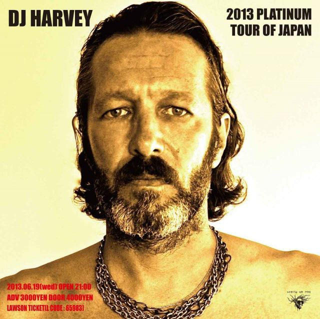 DJ HARVEY DJ HARVEY  2013 PLATINUM TOUR OF JAPAN
