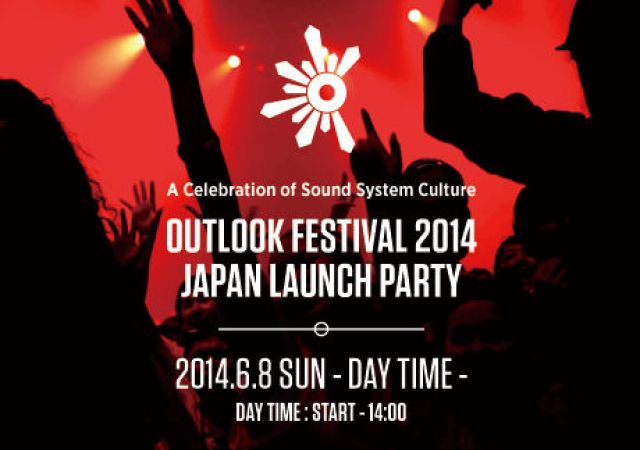OUTLOOK FESTIVAL 2014 JAPAN LAUNCH PARTY