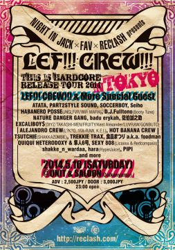 "NIGHT IN JACK X FAV X RECLASH presents LEF!!! CREW!!! ""THIS IS HARDCORE"" RELEASE TOUR 2014 IN TOKYO"