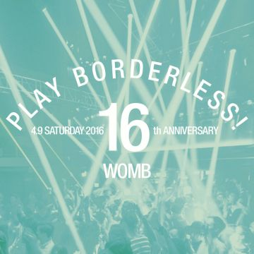 "WOMB 16th ANNIVERSARY ""PLAY BORDERLESS!"""