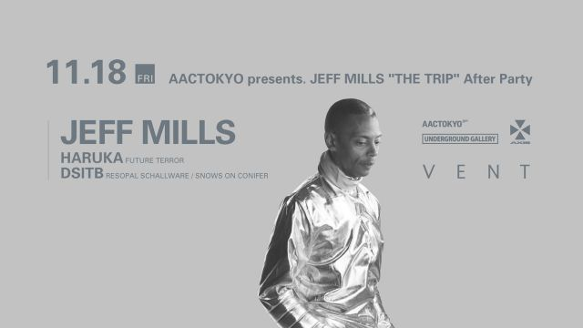 "JEFF MILLS  AACTOKYO presents. ""THE TRIP"" After Party"