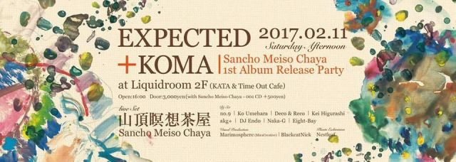"EXPECTED + KOMA ""Sancho Meiso Chaya - 001"" Release Party"