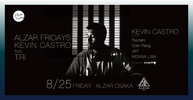 8.25(fri) ALZAR friday Kevin Castro feat. TRi