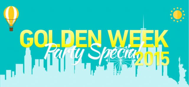 GOLDEN WEEK PARTY SPECIAL 2015
